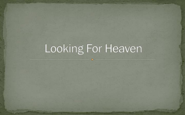 Looking for heaven