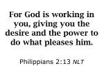 for god is working in you giving you the desire and the power to do what pleases him