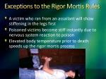 exceptions to the rigor mortis rules