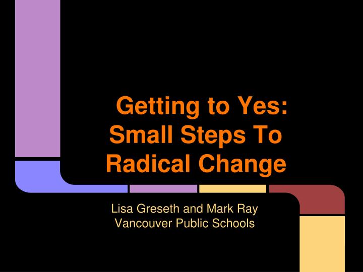 getting to yes small steps to radical change n.