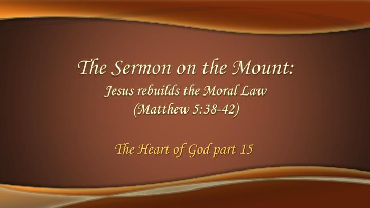 PPT - The Sermon on the Mount: Jesus rebuilds the Moral Law