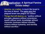 application a spiritual famine exists today
