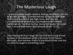 the mysterious laugh