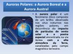auroras polares a aurora boreal e a aurora austral