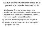 actitud de m octezuma fue clave en el posterior actuar de hern n cort s