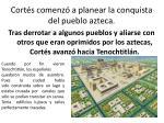 cort s comenz a planear la conquista del pueblo azteca