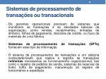 sistemas de processamento de transa es ou transacionais
