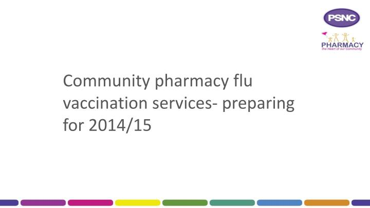 community pharmacy flu vaccination services preparing for 2014 15 n.