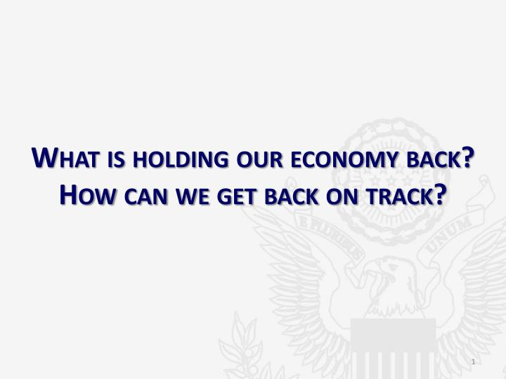 what is holding our economy back how can we get back on track n.