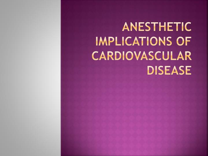 anesthetic implications of cardiovascular disease n.