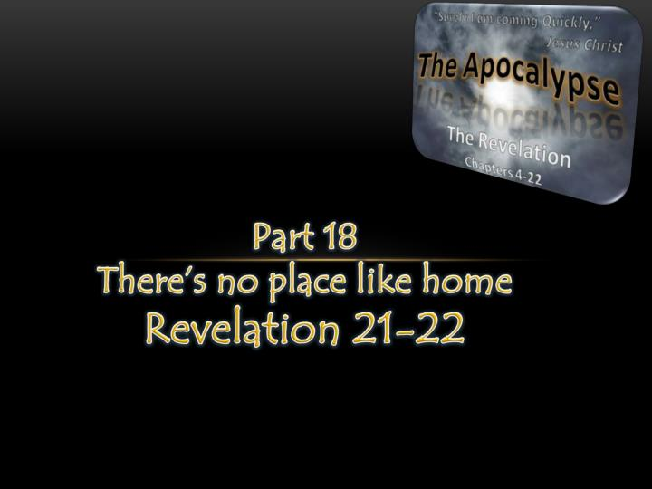 part 18 ther e s no place like home revelation 21 22 n.