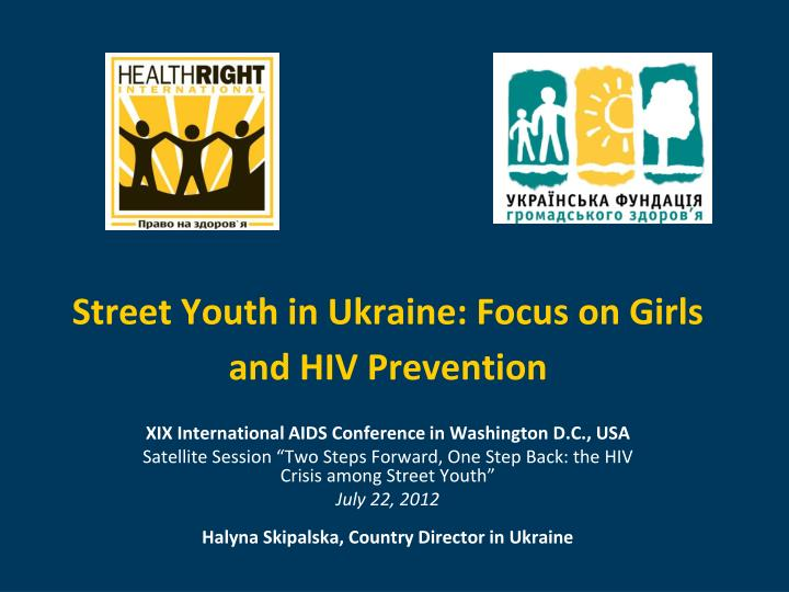 street youth in ukraine focus on girls and hiv prevention n.
