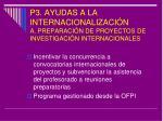 p3 ayudas a la internacionalizaci n a preparaci n de proyectos de investigaci n internacionales