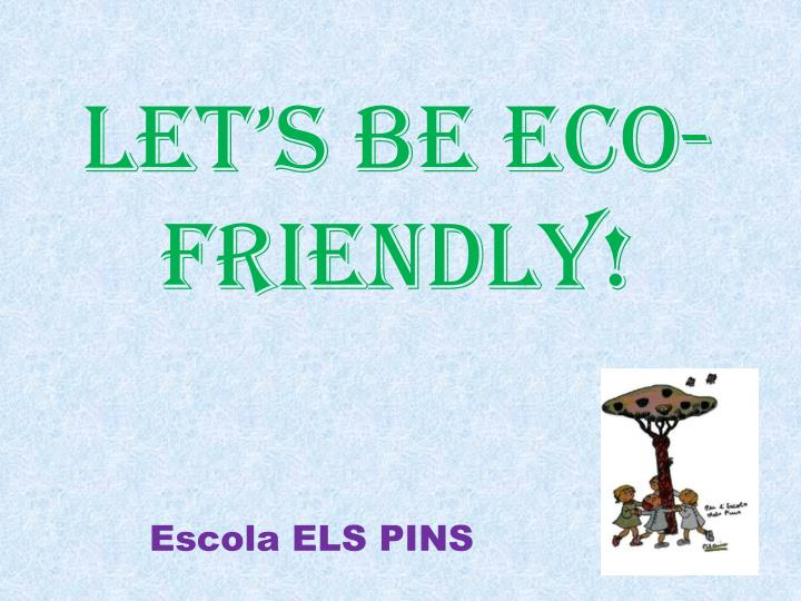 let s be eco friendly n.