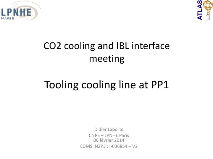 co2 cooling and ibl interface meeting tooling cooling line at pp1 n.