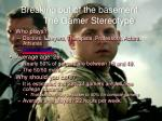 breaking out of the basement the gamer stereotype