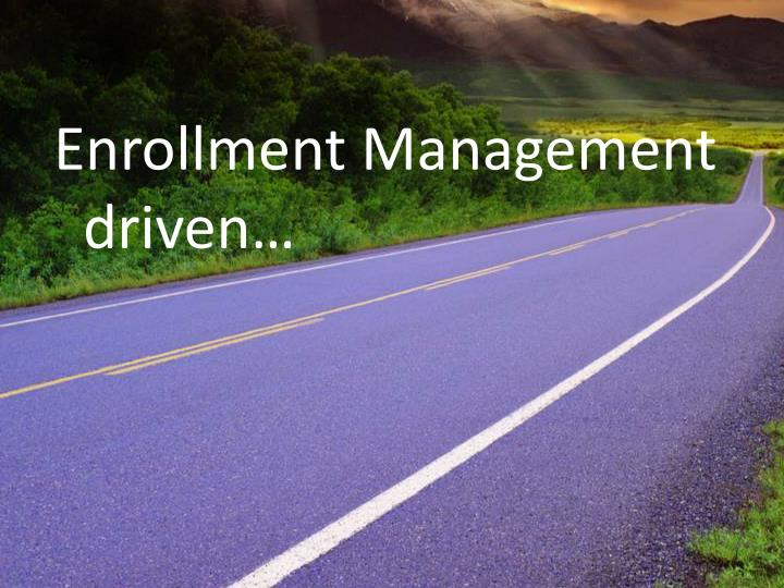 Enrollment Management driven…
