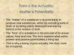 form is the actuality matter is potentiality
