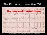 the ssu nurse did a routine ecg