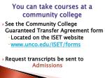 you can take courses at a community college