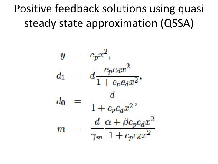 Positive feedback solutions using quasi steady state approximation (QSSA)