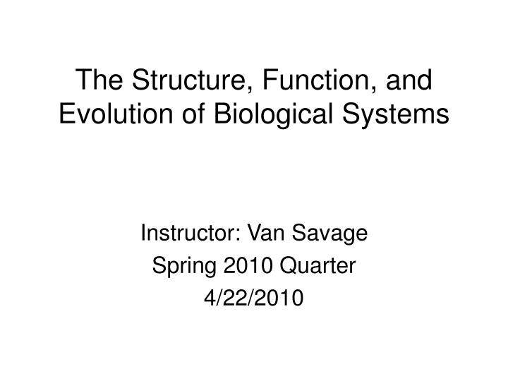 the structure function and evolution of biological systems n.