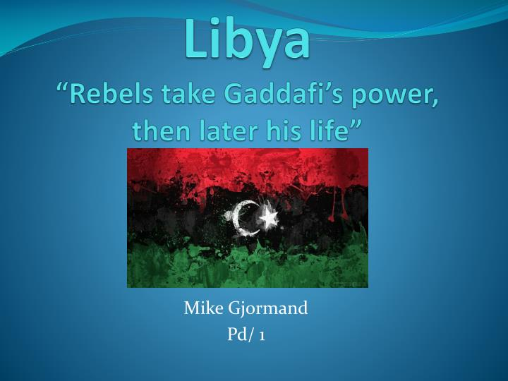 libya rebels take gaddafi s power then later his life n.