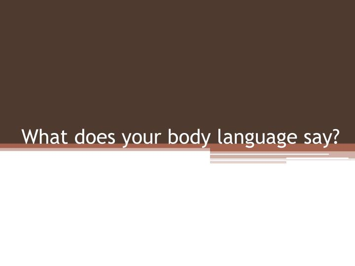 what does your body language say n.