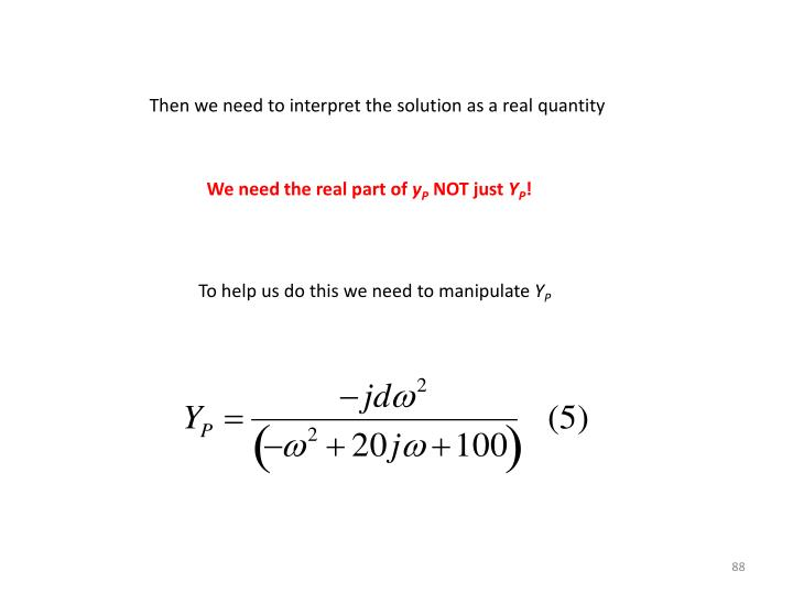 Then we need to interpret the solution as a real quantity