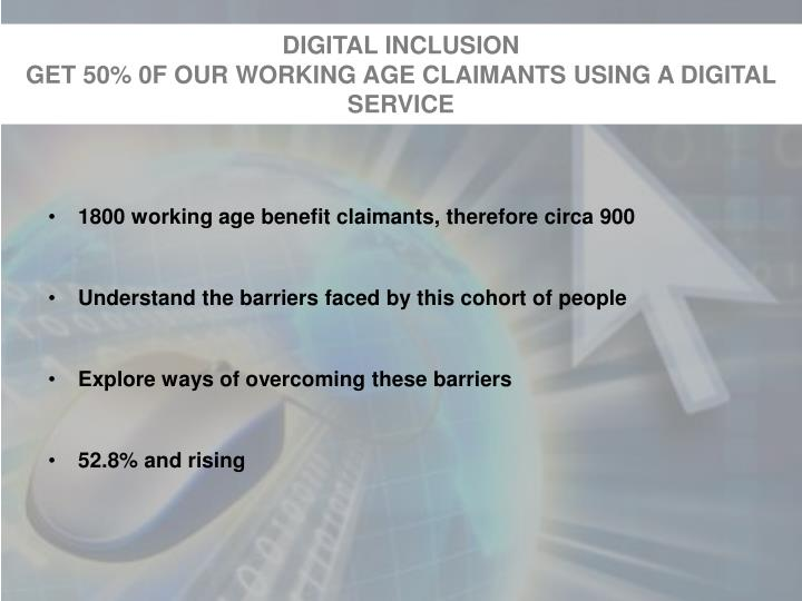 digital inclusion get 50 0f our working age claimants using a digital service n.