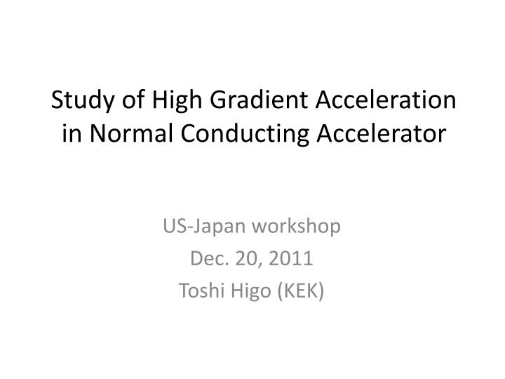 study of high gradient acceleration in n ormal c onducting accelerator n.