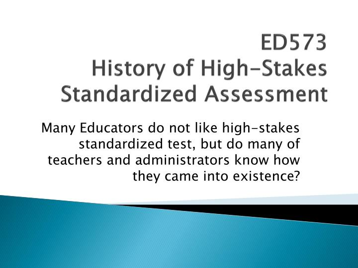 ed573 history of high stakes standardized assessment n.