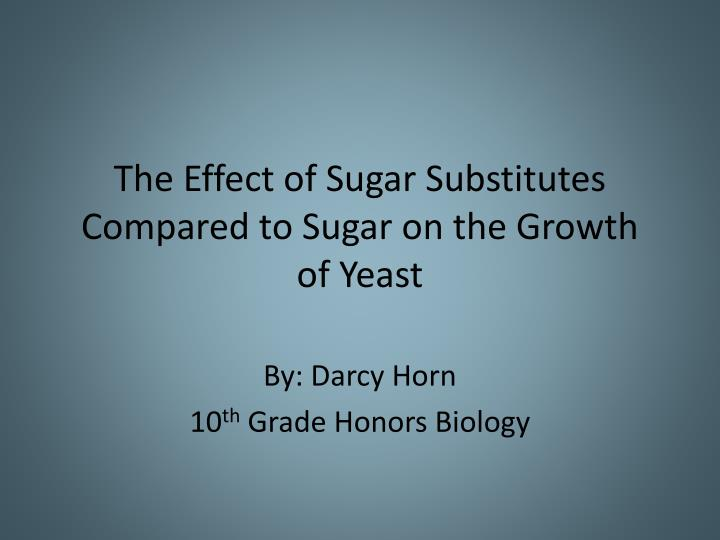 the effect of sugar substitutes compared to sugar on the growth of yeast n.