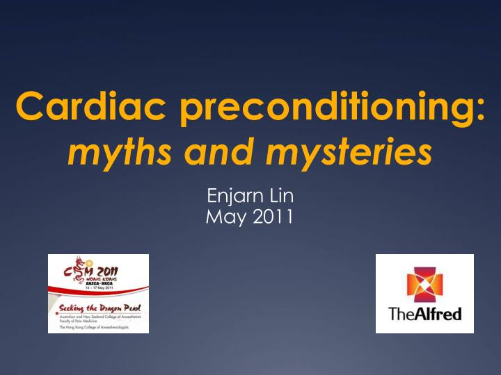 cardiac preconditioning myths and mysteries n.