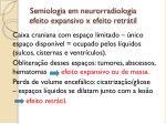 semiologia em neurorradiologia efeito expansivo x efeito retr til