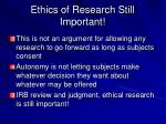 ethics of research still important