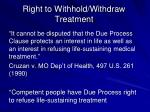 right to withhold withdraw treatment