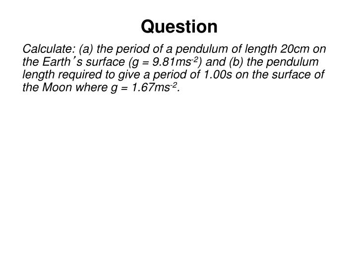 Calculate: (a) the period of a pendulum of length 20cm on the Earth