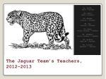 the jaguar team s teachers 2012 2013