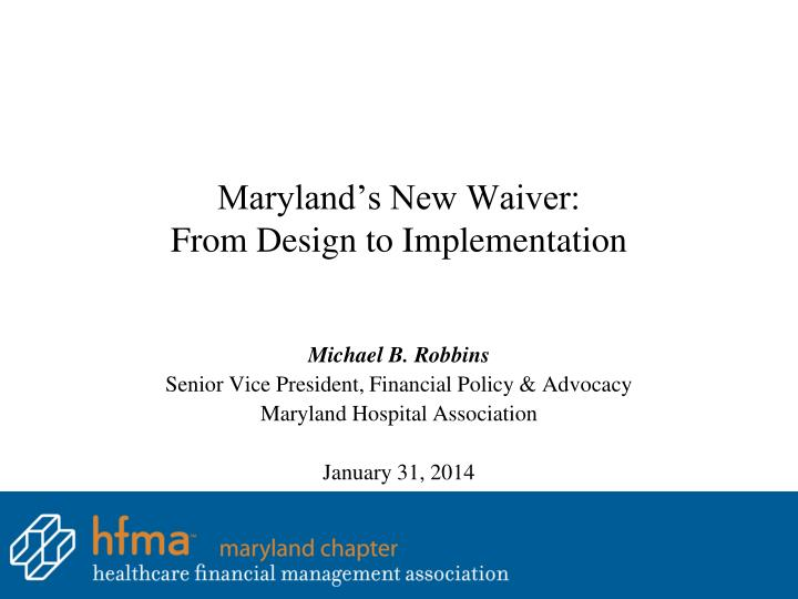 Maryland s new waiver from design to implementation