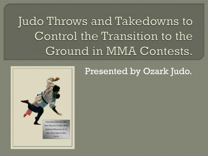 judo throws and takedowns to control the transition to the ground in mma contests n.