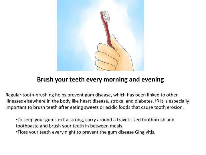 Brush your teeth every morning and