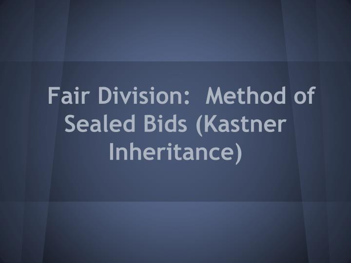 fair division method of sealed bids kastner inheritance n.