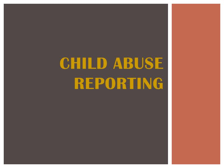 child abuse reporting n.