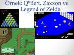rnek q bert zaxxon ve legend of zelda