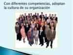 con diferentes competencias adoptan la cultura de su organizaci n
