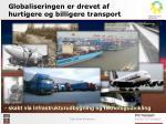 globaliseringen er drevet af hurtigere og billigere transport