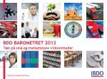 bdo barometret 2013 t t p sm og mellemstore virksomheder