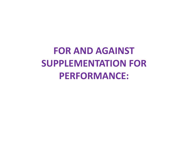 for and against supplementation for performance n.