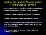 goals of the satellite analysis branch proving ground activities